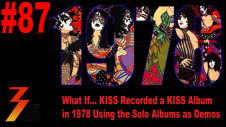 Ep. 87 What If... KISS Recorded a KISS Album in 1978 Using the Solo Albums as Demos