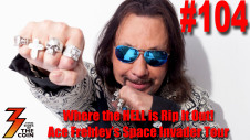 Ep. 104 Where the Hell is Rip It Out! Ace Frehley's Space Invader Tour is Under Way.