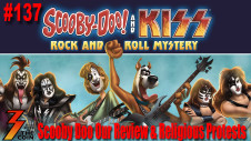 Ep. 137 Scooby Doo and KISS, Our Review & Religious Protests